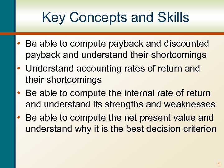 Key Concepts and Skills • Be able to compute payback and discounted payback and