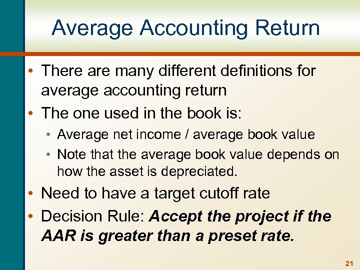 Average Accounting Return • There are many different definitions for average accounting return •