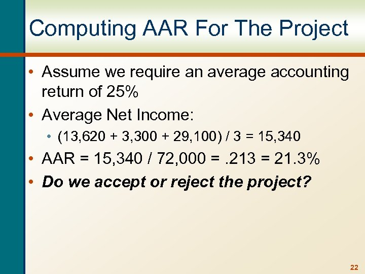 Computing AAR For The Project • Assume we require an average accounting return of