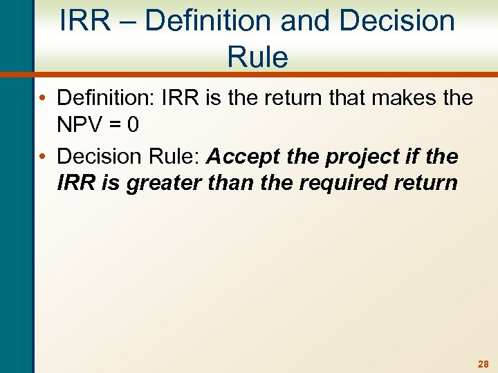 IRR – Definition and Decision Rule • Definition: IRR is the return that makes