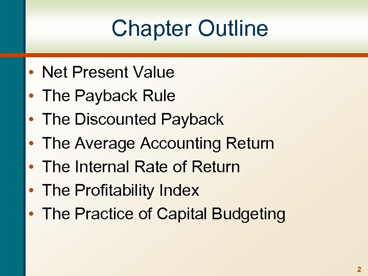 Chapter Outline • • Net Present Value The Payback Rule The Discounted Payback The