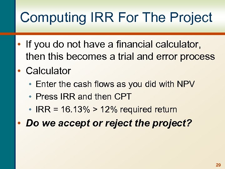 Computing IRR For The Project • If you do not have a financial calculator,
