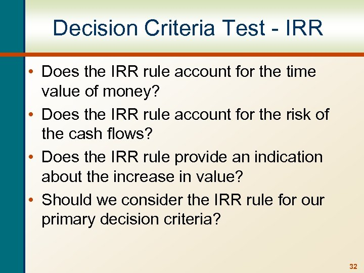 Decision Criteria Test - IRR • Does the IRR rule account for the time
