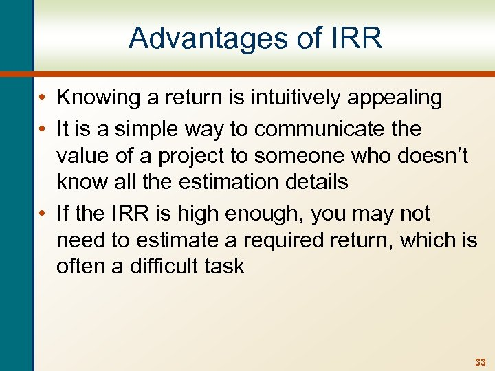 Advantages of IRR • Knowing a return is intuitively appealing • It is a