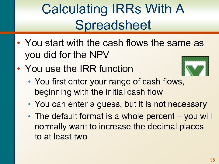 Calculating IRRs With A Spreadsheet • You start with the cash flows the same