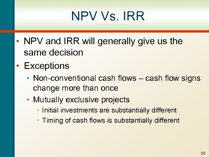 NPV Vs. IRR • NPV and IRR will generally give us the same decision