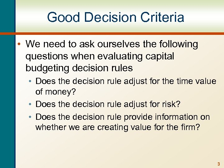 Good Decision Criteria • We need to ask ourselves the following questions when evaluating