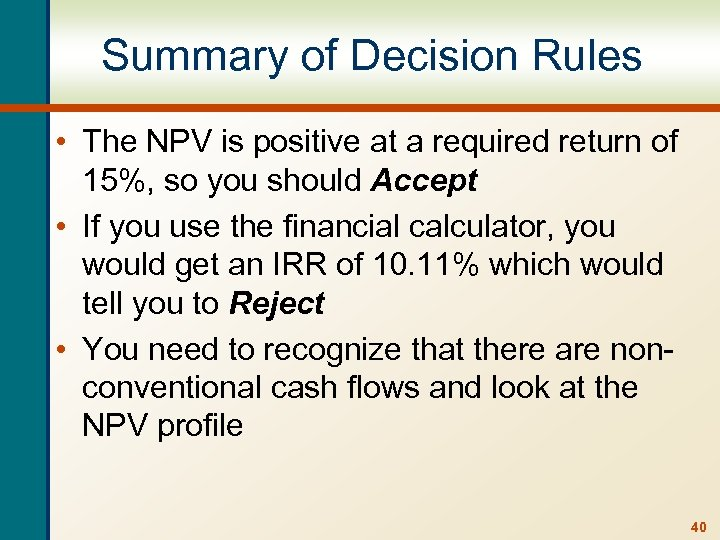 Summary of Decision Rules • The NPV is positive at a required return of