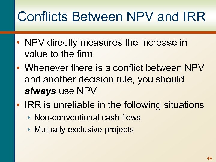 Conflicts Between NPV and IRR • NPV directly measures the increase in value to