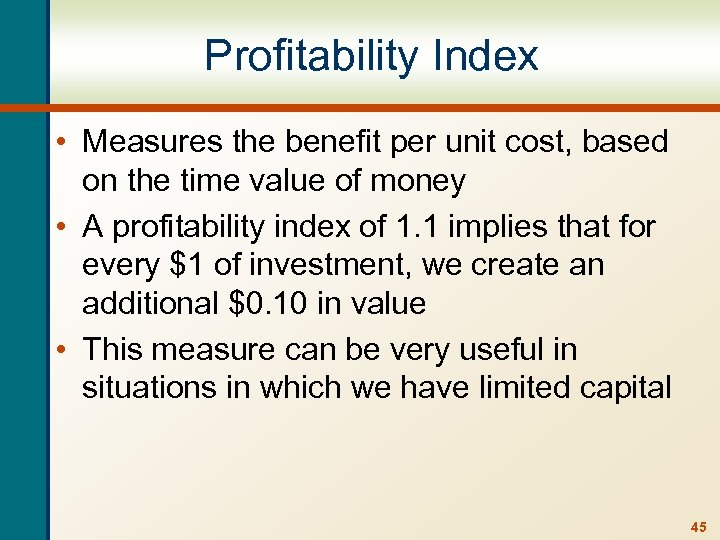Profitability Index • Measures the benefit per unit cost, based on the time value