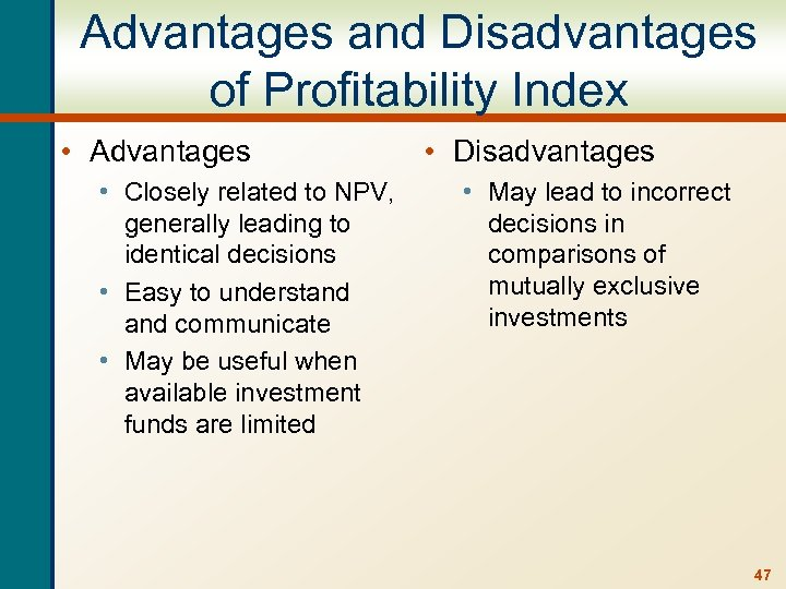 Advantages and Disadvantages of Profitability Index • Advantages • Closely related to NPV, generally