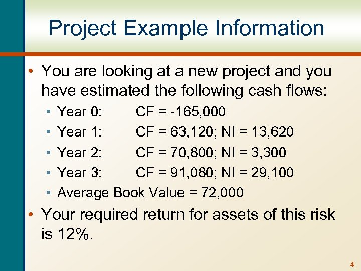 Project Example Information • You are looking at a new project and you have