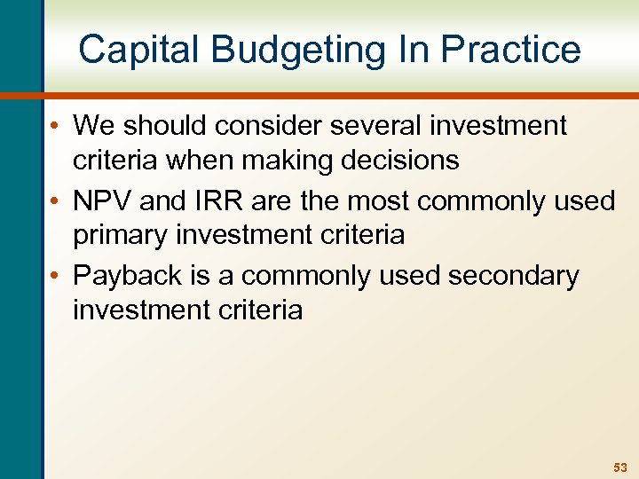 Capital Budgeting In Practice • We should consider several investment criteria when making decisions
