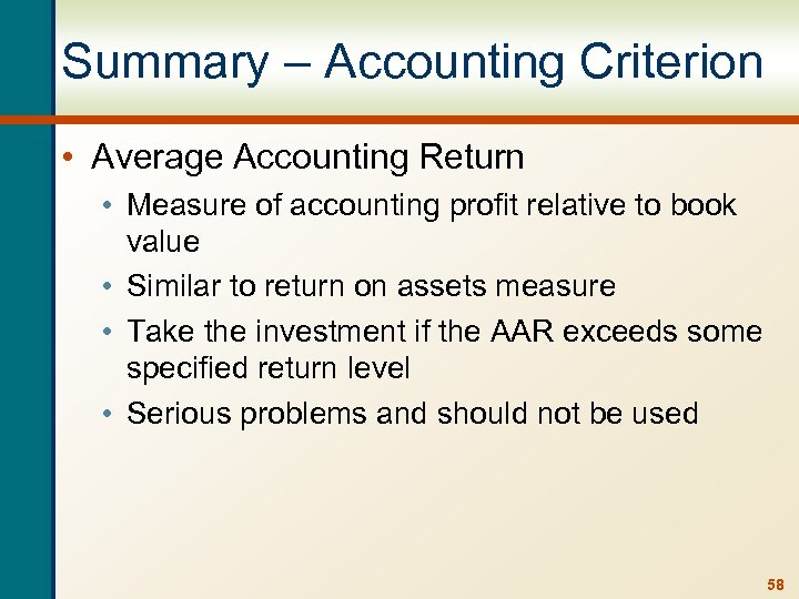 Summary – Accounting Criterion • Average Accounting Return • Measure of accounting profit relative
