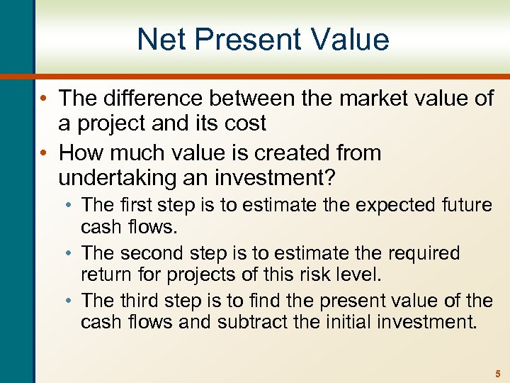 Net Present Value • The difference between the market value of a project and