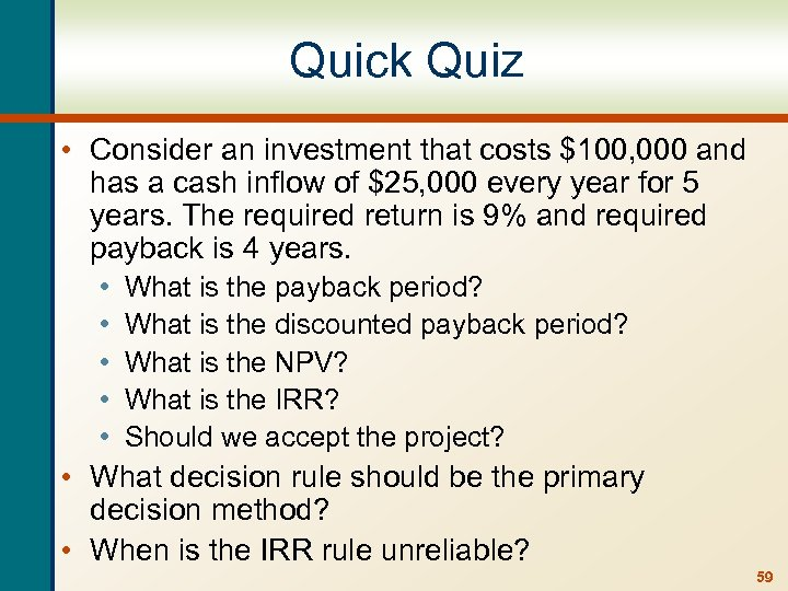 Quick Quiz • Consider an investment that costs $100, 000 and has a cash