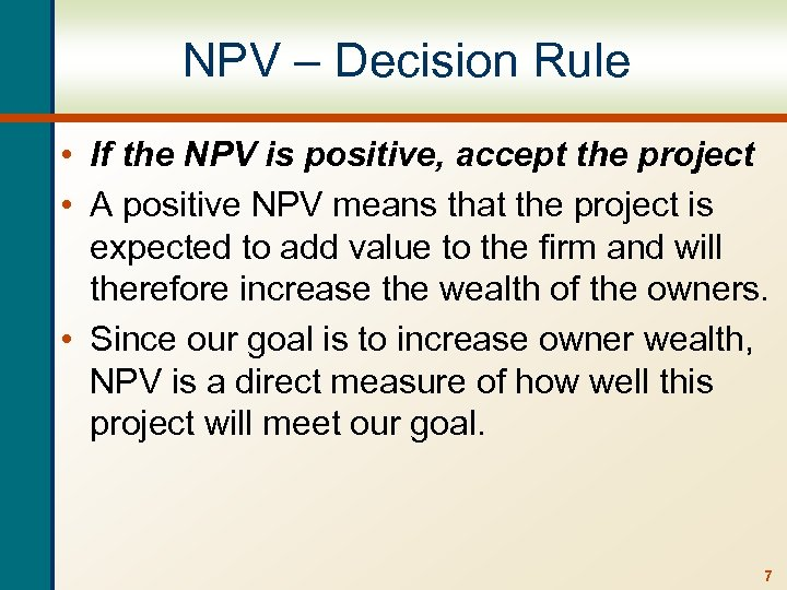 NPV – Decision Rule • If the NPV is positive, accept the project •