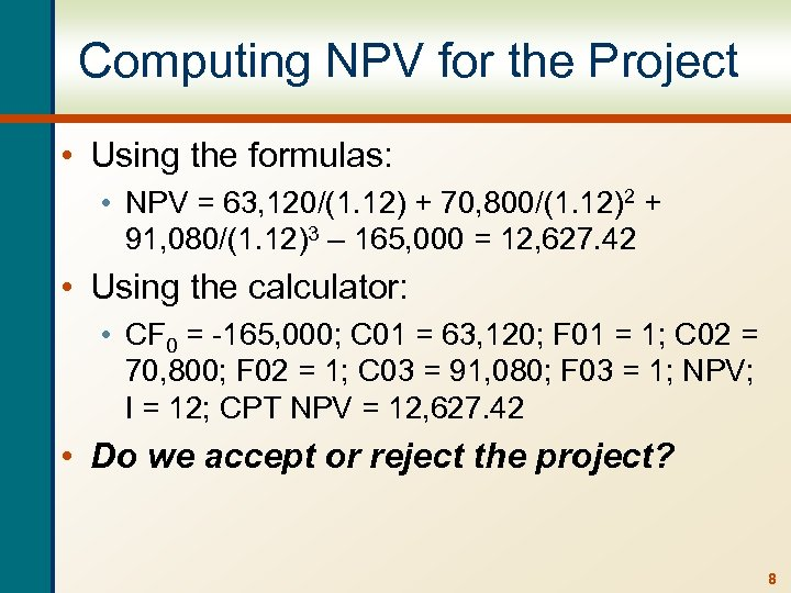 Computing NPV for the Project • Using the formulas: • NPV = 63, 120/(1.
