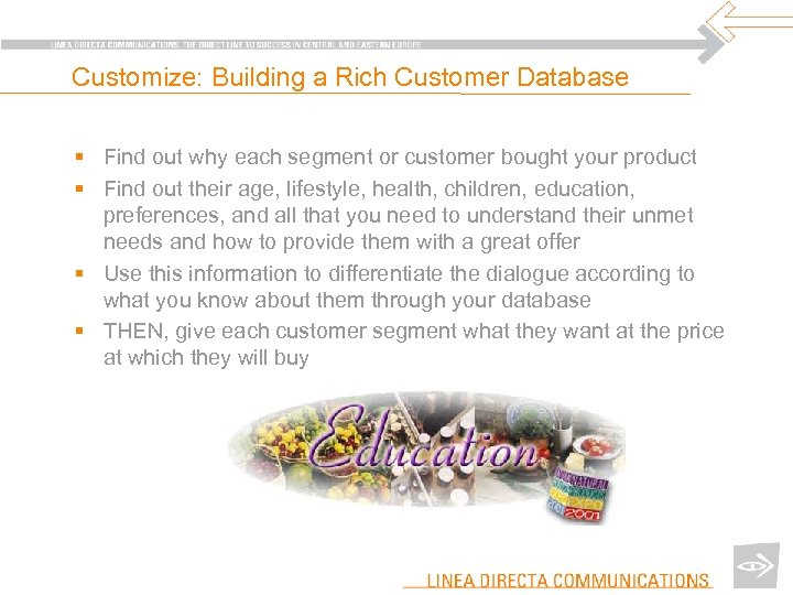 Customize: Building a Rich Customer Database § Find out why each segment or customer