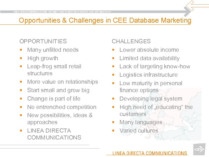Opportunities & Challenges in CEE Database Marketing OPPORTUNITIES § Many unfilled needs § High