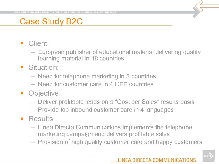 Case Study B 2 C § Client: – European publisher of educational material delivering