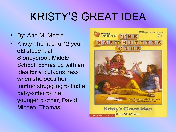 KRISTY'S GREAT IDEA • By: Ann M. Martin • Kristy Thomas, a 12 year