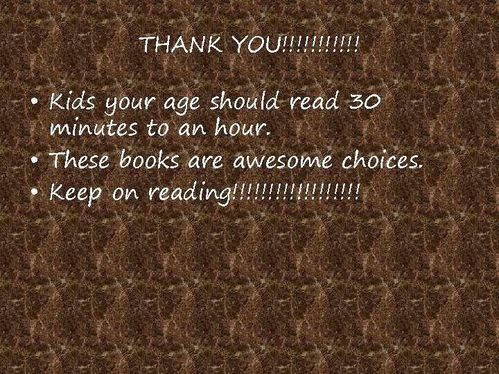 THANK YOU!!!!!! • Kids your age should read 30 minutes to an hour. •