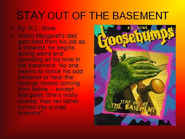 STAY OUT OF THE BASEMENT • By: R. L. Stine • When Margaret's dad