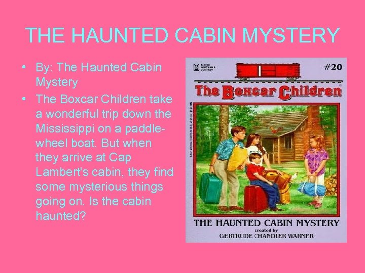 THE HAUNTED CABIN MYSTERY • By: The Haunted Cabin Mystery • The Boxcar Children