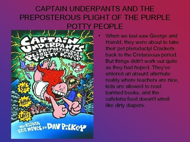 CAPTAIN UNDERPANTS AND THE PREPOSTEROUS PLIGHT OF THE PURPLE POTTY PEOPLE • When we