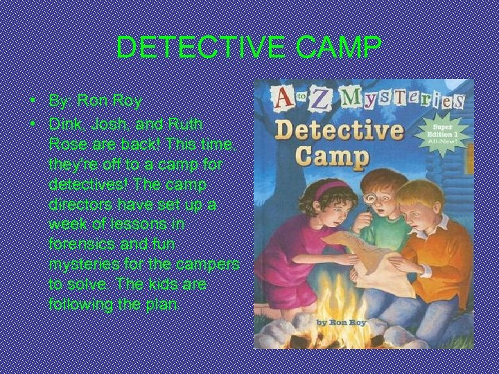 DETECTIVE CAMP • By: Ron Roy • Dink, Josh, and Ruth Rose are back!