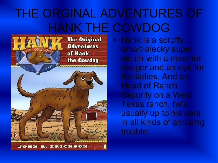 THE ORGINAL ADVENTURES OF HANK THE COWDOG • Hank is a scruffy, smart-alecky super