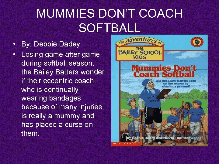 MUMMIES DON'T COACH SOFTBALL • By: Debbie Dadey • Losing game after game during