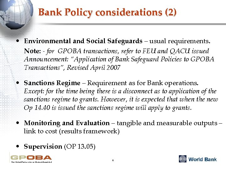Bank Policy considerations (2) • Environmental and Social Safeguards – usual requirements. Note: -