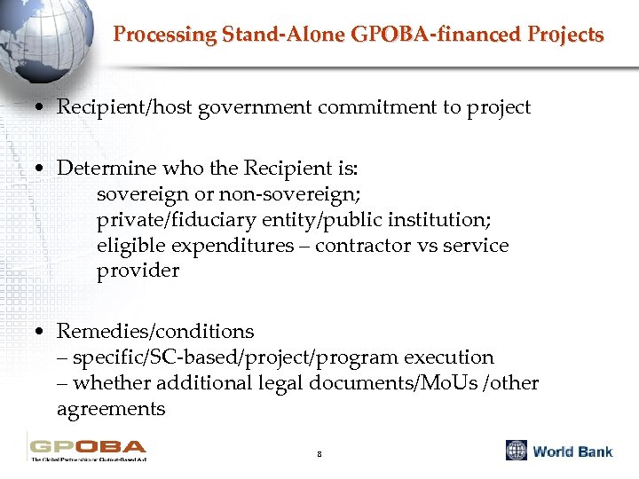 Processing Stand-Alone GPOBA-financed Projects • Recipient/host government commitment to project • Determine who the