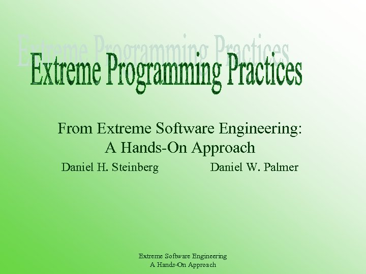 From Extreme Software Engineering: A Hands-On Approach Daniel H. Steinberg Daniel W. Palmer Extreme