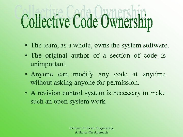 • The team, as a whole, owns the system software. • The original