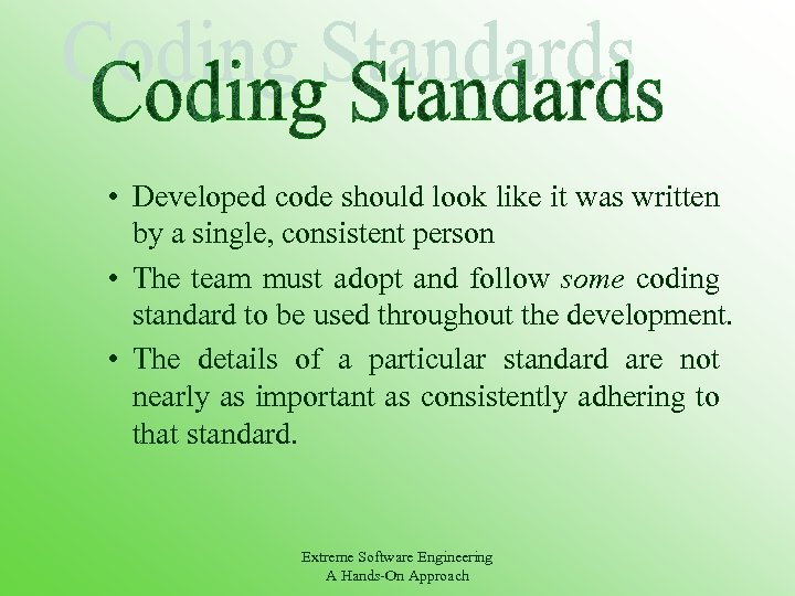 • Developed code should look like it was written by a single, consistent