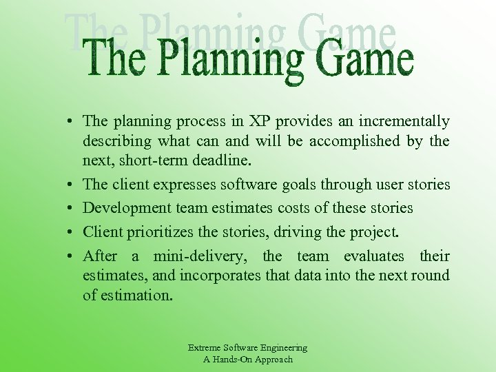 • The planning process in XP provides an incrementally describing what can and