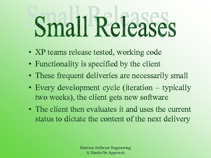 • • XP teams release tested, working code Functionality is specified by the