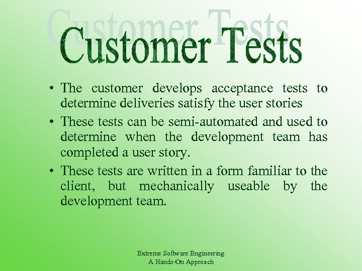 • The customer develops acceptance tests to determine deliveries satisfy the user stories