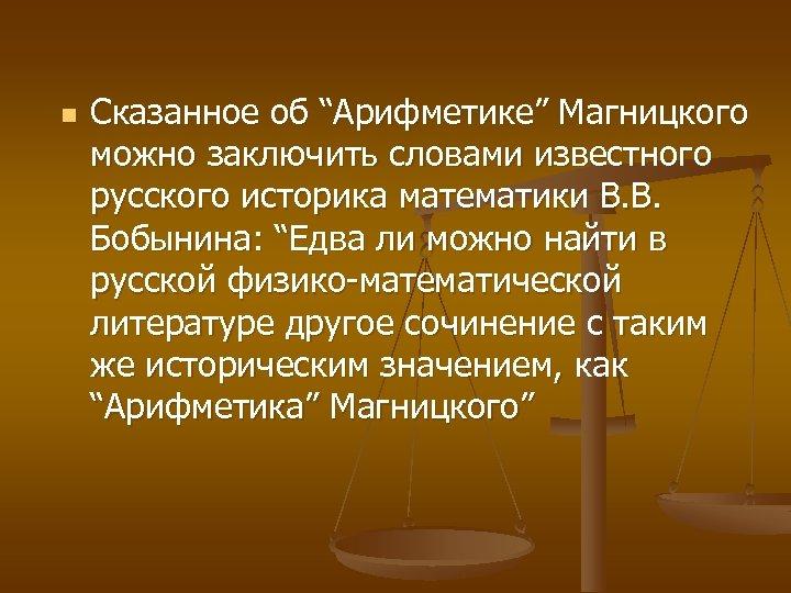 """n Сказанное об """"Арифметике"""" Магницкого можно заключить словами известного русского историка математики В. В."""