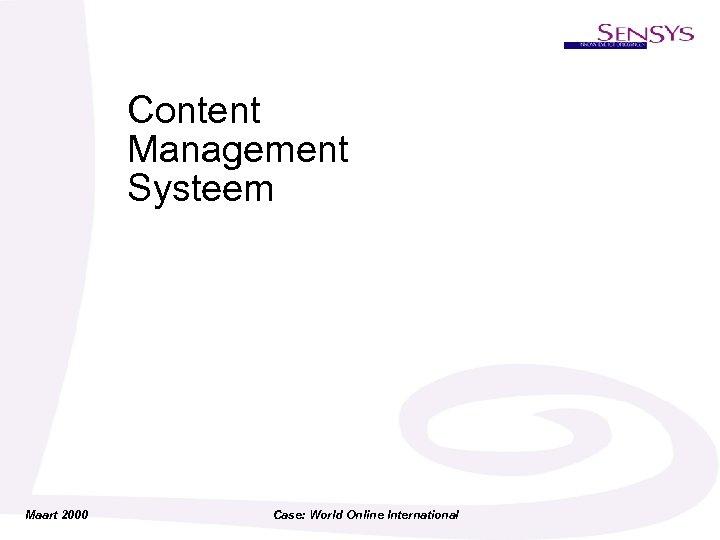 Content Management Systeem Maart 2000 Case: World Online International
