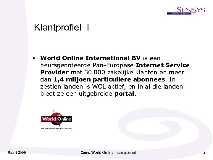 Klantprofiel I • World Online International BV is een beursgenoteerde Pan-Europese Internet Service Provider