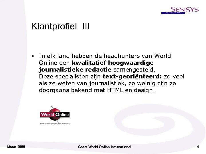 Klantprofiel III • In elk land hebben de headhunters van World Online een kwalitatief