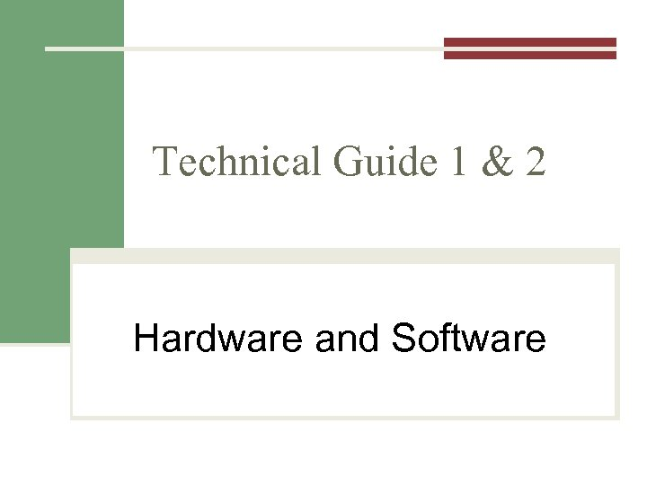 Technical Guide 1 & 2 Hardware and Software