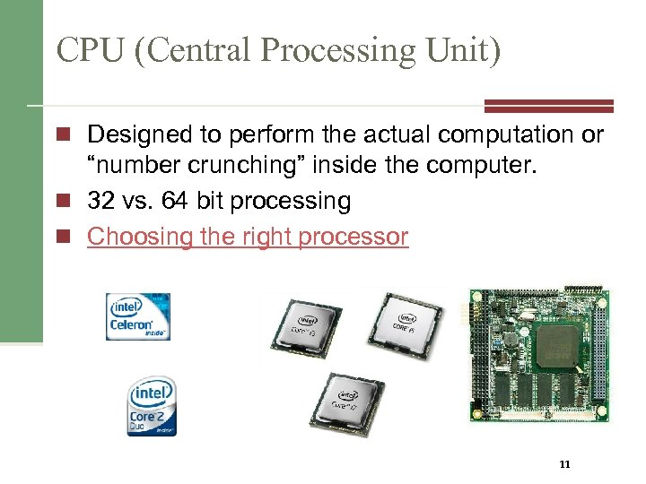 "CPU (Central Processing Unit) n Designed to perform the actual computation or ""number crunching"""