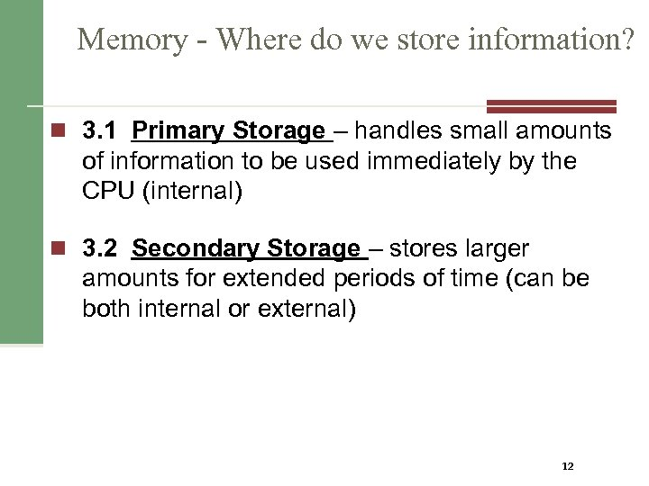 Memory - Where do we store information? n 3. 1 Primary Storage – handles