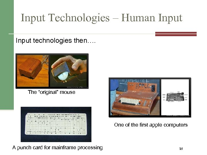 "Input Technologies – Human Input technologies then…. The ""original"" mouse One of the first"