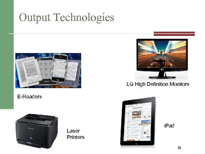 Output Technologies LG High Definition Monitors E-Readers Laser Printers i. Pad 21